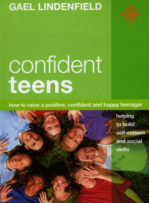 Gael Lindenfield Confident Teens: How to Raise a Positive, Confident and Happy Teenager the myth of maturity – what teenagers need from parents to become adults