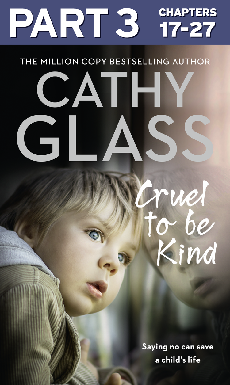 Cathy Glass Cruel to Be Kind: Part 3 of 3: Saying no can save a child's life