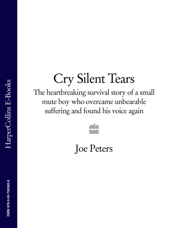 Joe Peters Cry Silent Tears: The heartbreaking survival story of a small mute boy who overcame unbearable suffering and found his voice again silent cry