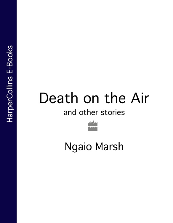 Ngaio Marsh Death on the Air: and other stories генрик сенкевич life and death and other legends and stories