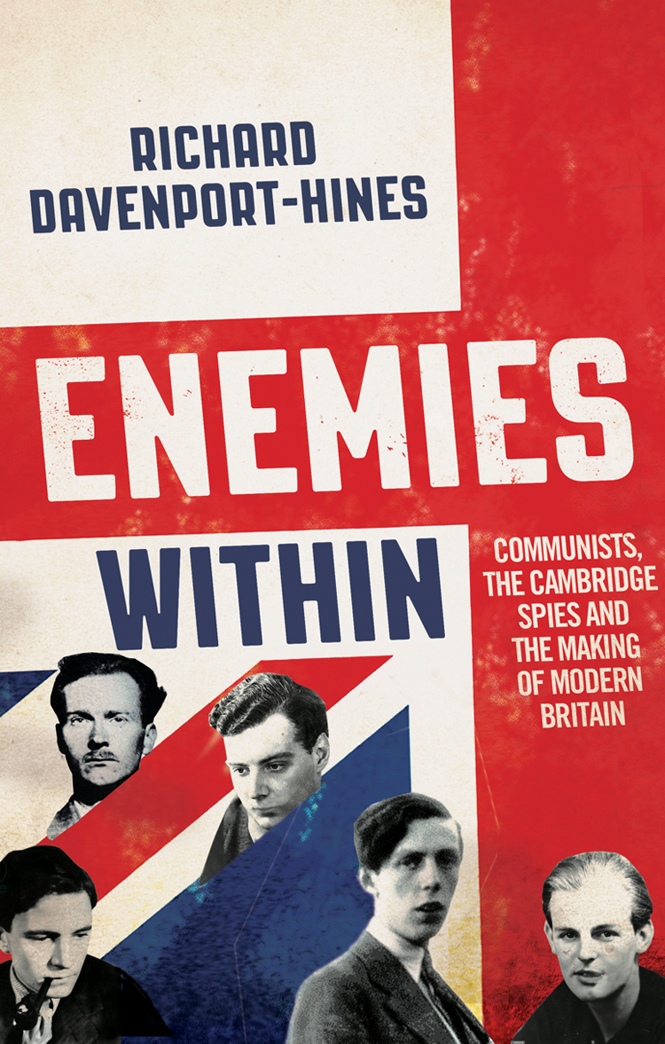 Richard Davenport-Hines Enemies Within: Communists, the Cambridge Spies and the Making of Modern Britain кауфман м кауфман к английский язык the ring of the druids stories about the history of britain книга для чтения в 7 8 классе