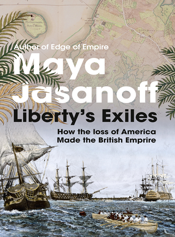 Maya Jasanoff Liberty's Exiles: The Loss of America and the Remaking of the British Empire.