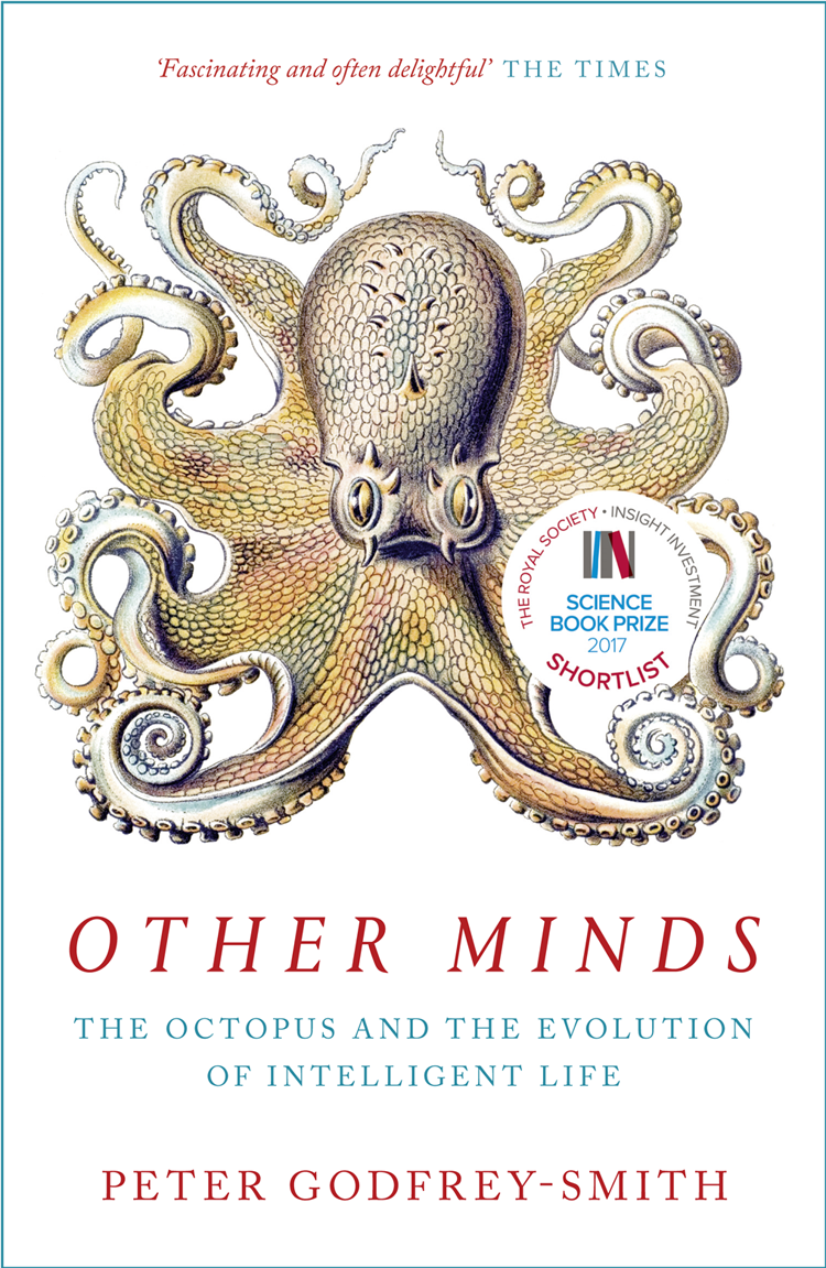 Peter Godfrey-Smith Other Minds: The Octopus and the Evolution of Intelligent Life