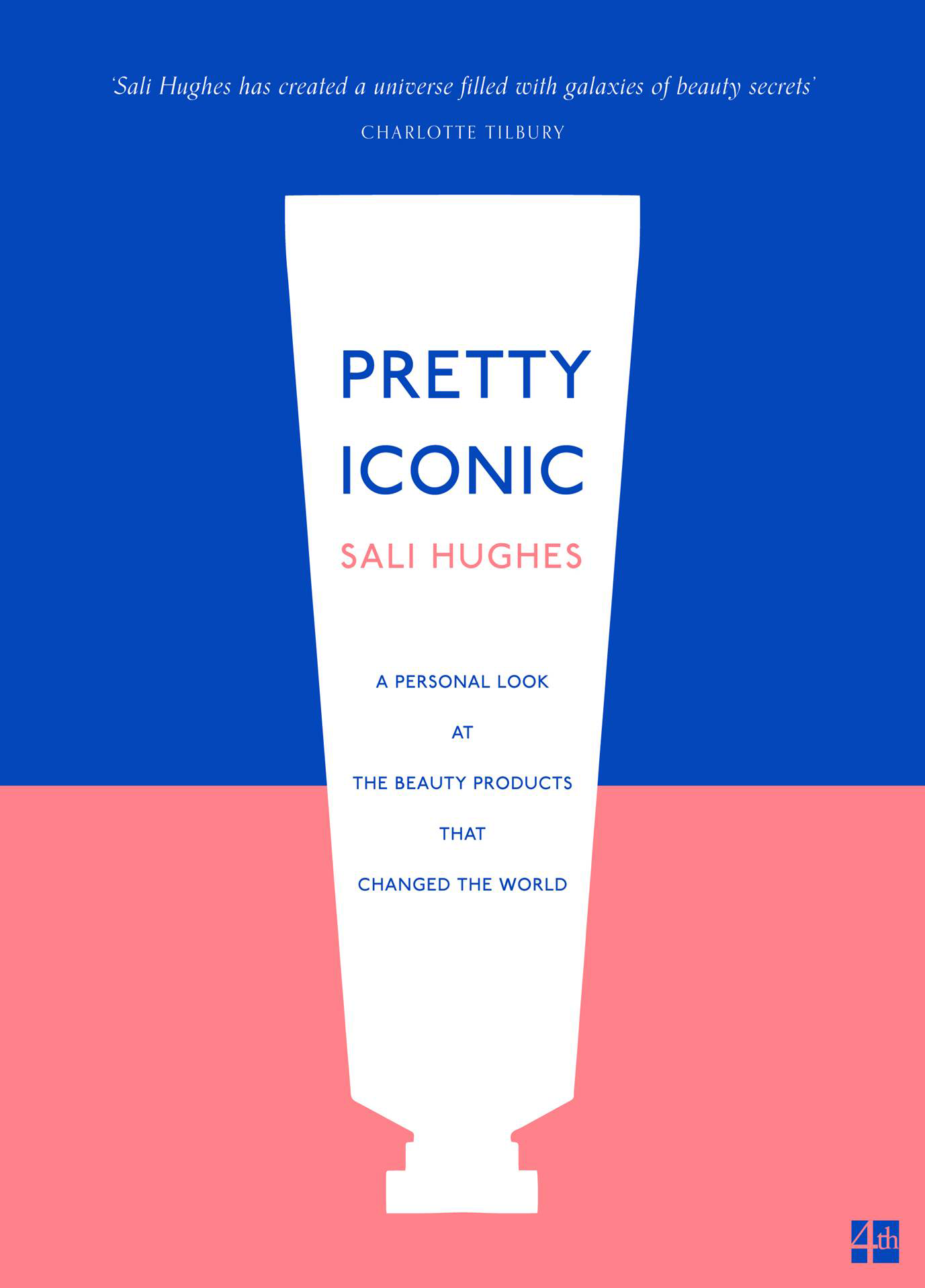 Sali Hughes Pretty Iconic: A Personal Look at the Beauty Products that Changed the World