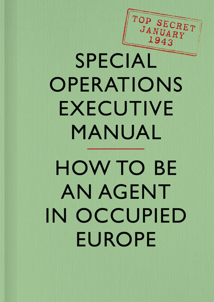 Special Executive Operations SOE Manual: How to be an Agent in Occupied Europe how to be human the manual