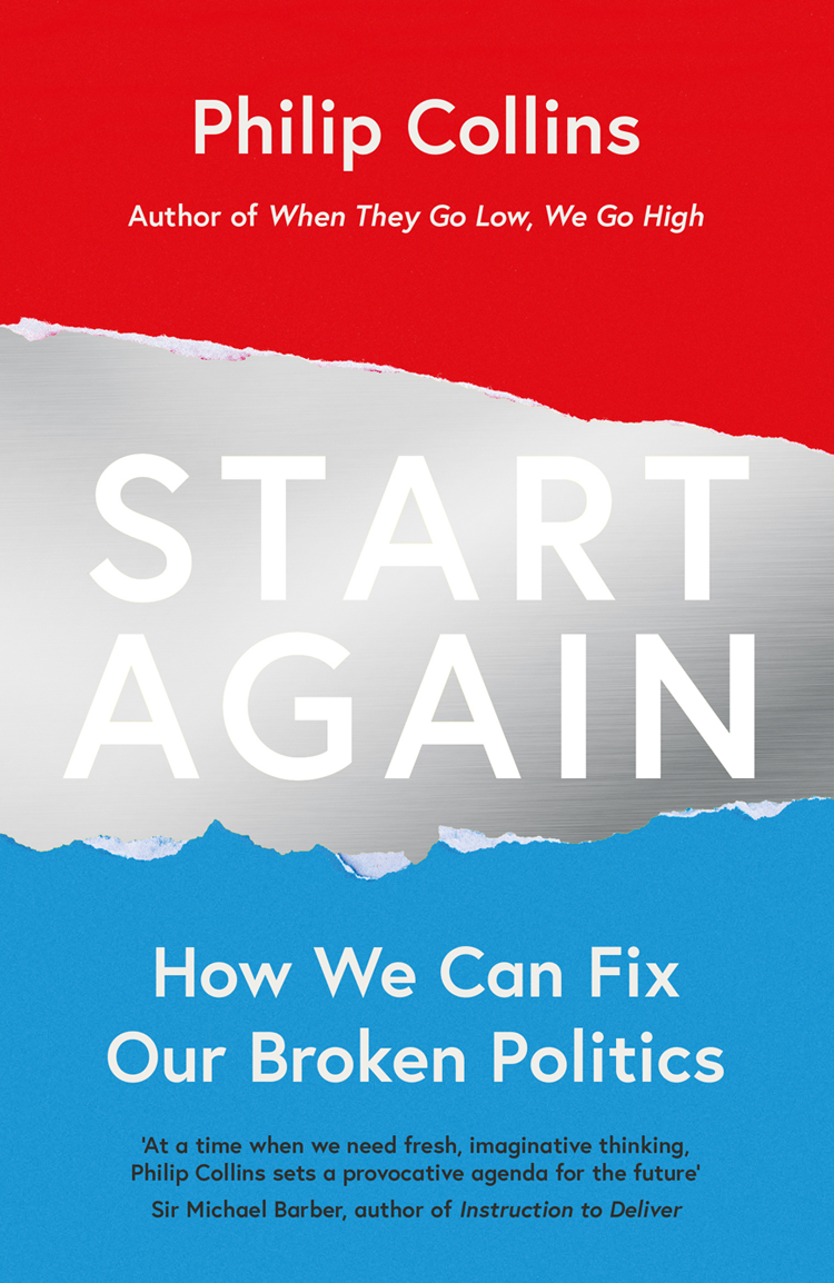 Philip Collins Start Again: How We Can Fix Our Broken Politics time and politics