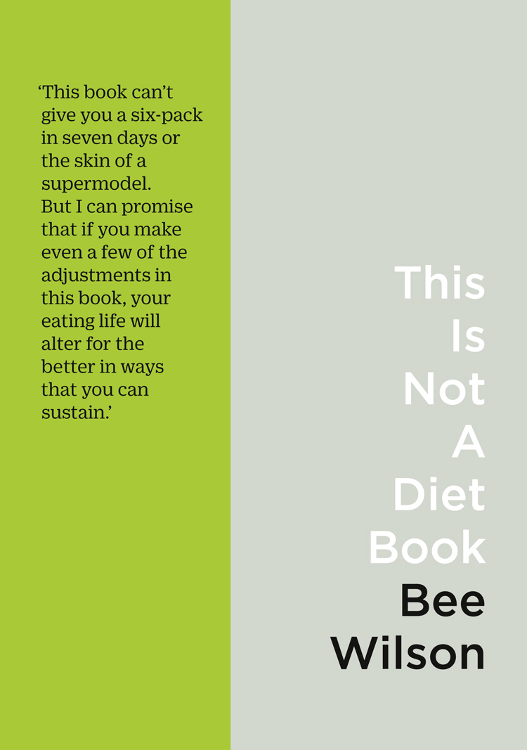 Bee Wilson This Is Not A Diet Book: A User's Guide to Eating Well pseudonymous bosch this book is not good for you