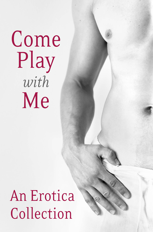 Madelynne Ellis Come Play With Me: An Erotica Collection justine elyot the pact a mischief erotica collection