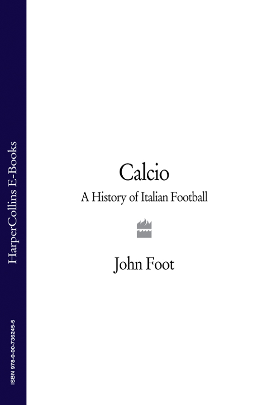 John Foot Calcio: A History of Italian Football