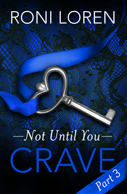 Roni Loren Crave: Not Until You, Part 3 crave