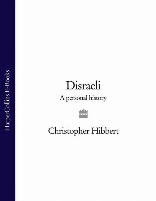 Christopher Hibbert Disraeli: A Personal History цена в Москве и Питере