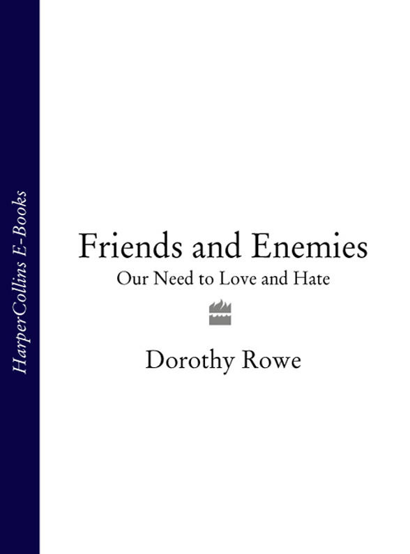 Dorothy Rowe Friends and Enemies: Our Need to Love and Hate dorothy stover amazing love diet