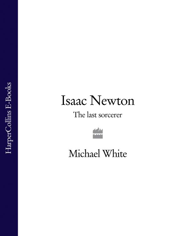 Michael White Isaac Newton: The Last Sorcerer герберт уэллс first and last things a confession of faith and rule of life