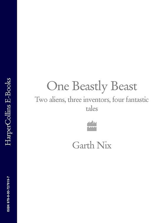 Garth Nix One Beastly Beast: Two aliens, three inventors, four fantastic tales garth nix the ragwitch