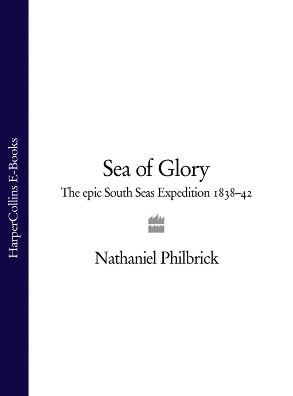 Nathaniel Philbrick Sea of Glory: The Epic South Seas Expedition 1838–42 graham david hughes man of the world book 1 of the odyssey expedition