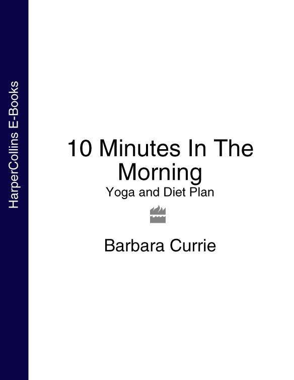 Barbara Currie 10 Minutes In The Morning: Yoga and Diet Plan