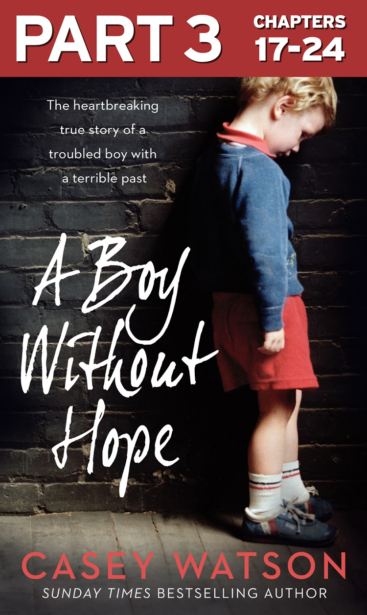 Casey Watson A Boy Without Hope: Part 3 of 3 casey watson nowhere to go the heartbreaking true story of a boy desperate to be loved