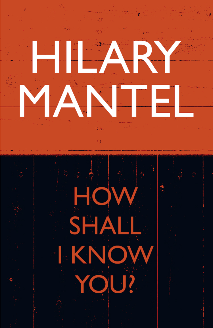 Hilary Mantel How Shall I Know You? hilary mantel learning to talk short stories