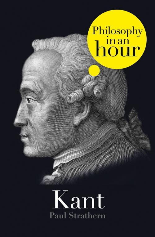 Paul Strathern Kant: Philosophy in an Hour paul strathern thomas aquinas philosophy in an hour