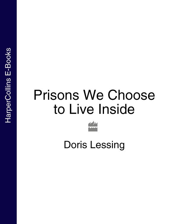 Doris Lessing Prisons We Choose to Live Inside