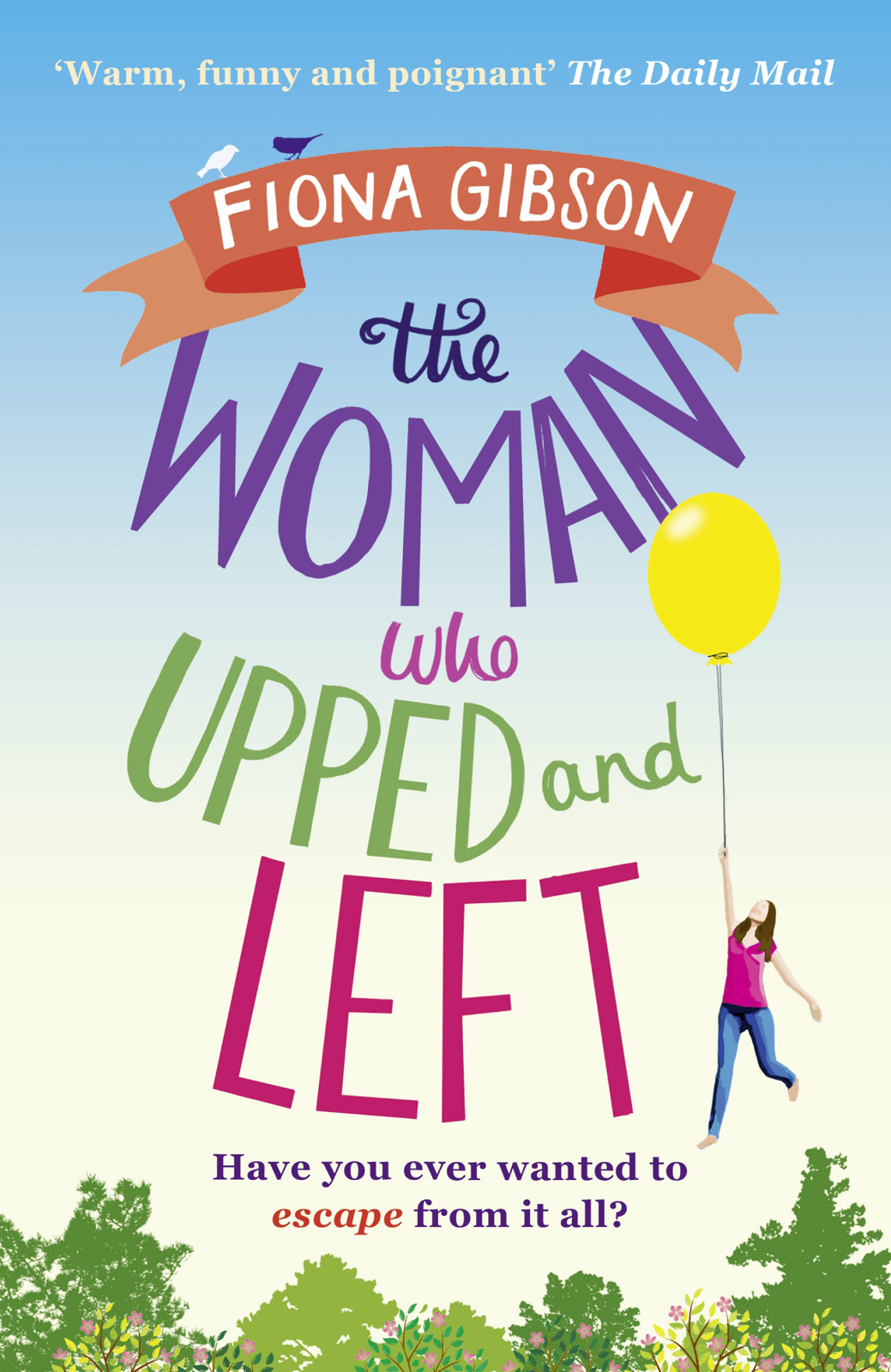Fiona Gibson The Woman Who Upped and Left: A laugh-out-loud read that will put a spring in your step!
