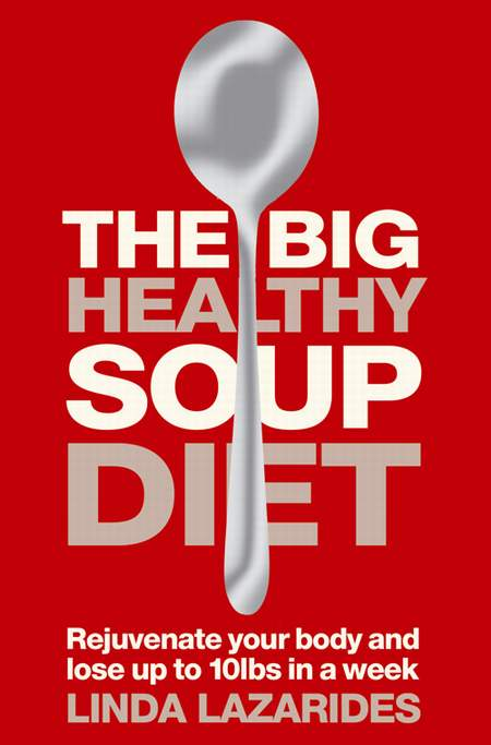 Linda Lazarides The Big Healthy Soup Diet: Nourish Your Body and Lose up to 10lbs in a Week