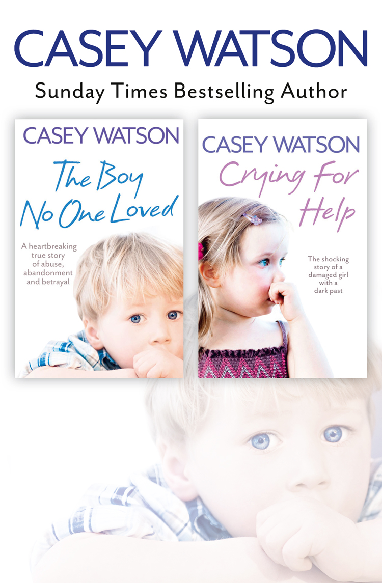 Casey Watson The Boy No One Loved and Crying for Help 2-in-1 Collection casey watson nowhere to go the heartbreaking true story of a boy desperate to be loved
