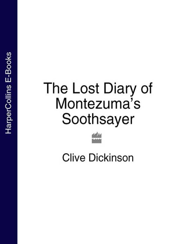 Clive Dickinson The Lost Diary of Montezuma's Soothsayer arthur and the lost diary
