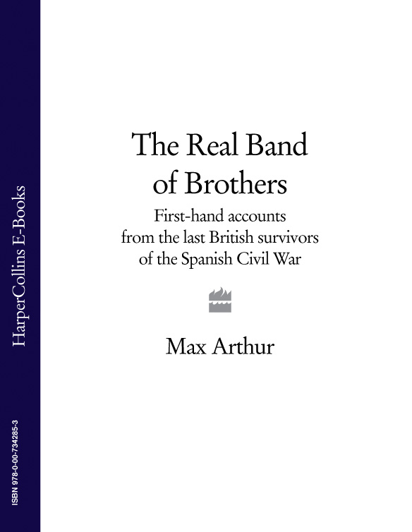 Max Arthur The Real Band of Brothers: First-hand accounts from the last British survivors of the Spanish Civil War