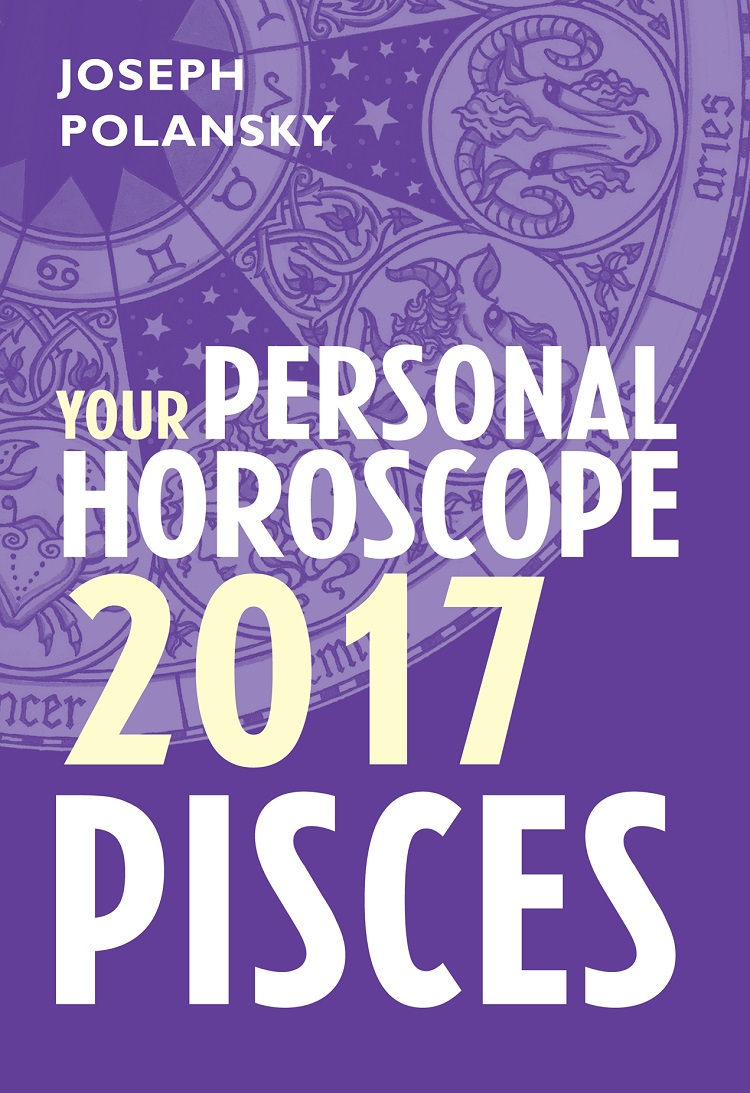 Joseph Polansky Pisces 2017: Your Personal Horoscope joseph polansky pisces 2014 your personal horoscope