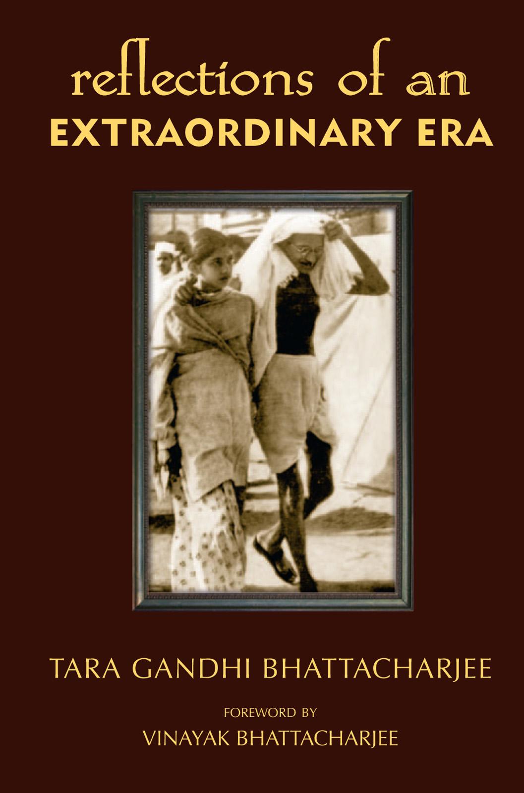 Tara Bhattacharjee Gandhi Reflections of an Extraordinary Era