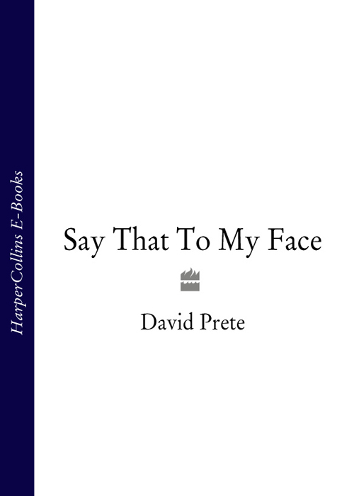David Prete Say That To My Face