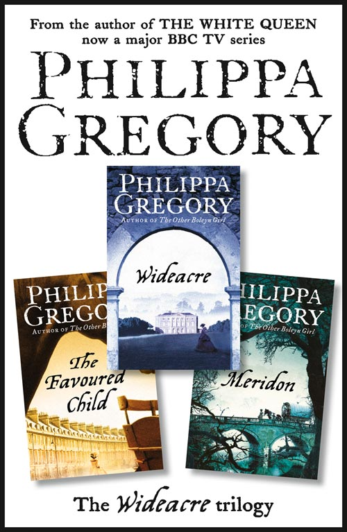 Philippa Gregory The Complete Wideacre Trilogy: Wideacre, The Favoured Child, Meridon philippa gregory virgin earth