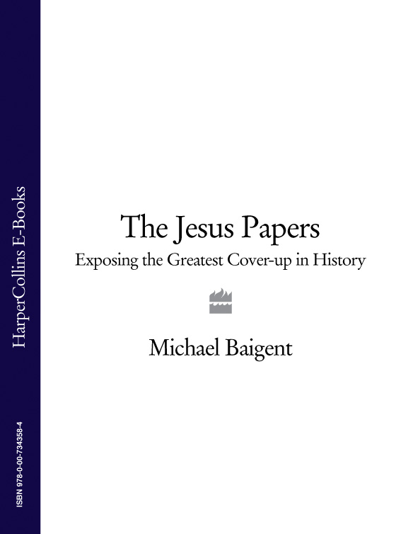 Michael Baigent The Jesus Papers: Exposing the Greatest Cover-up in History