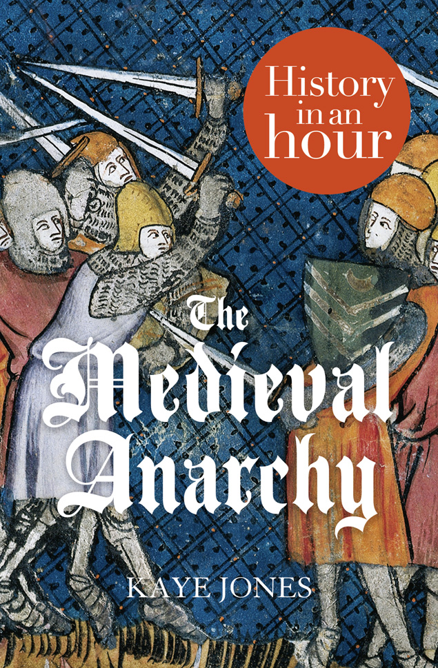 Kaye Jones The Medieval Anarchy: History in an Hour archer j cometh the hour