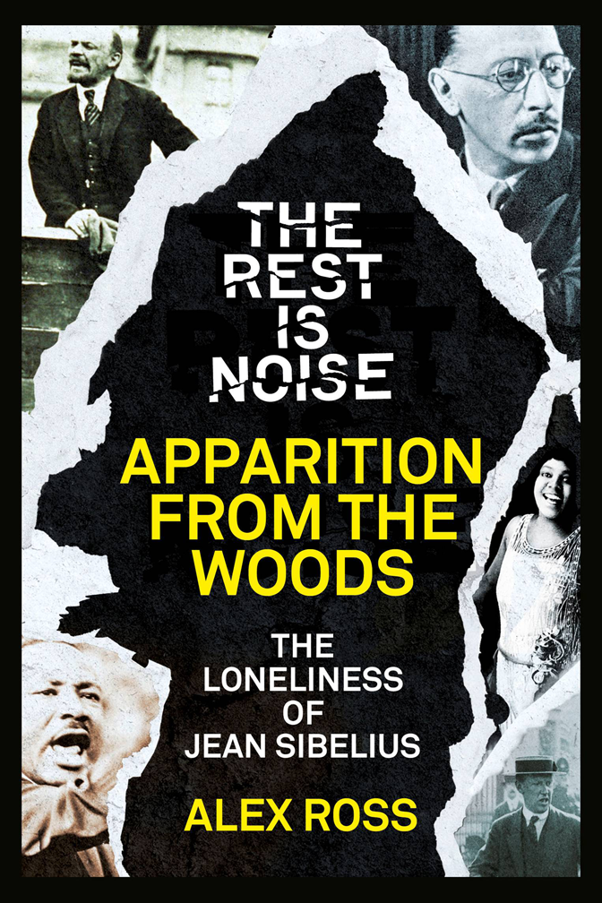 Alex Ross The Rest Is Noise Series: Apparition from the Woods: The Loneliness of Jean Sibelius цена