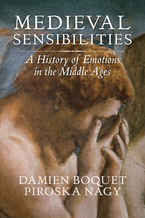 Damien Boquet Medieval Sensibilities. A History of Emotions in the Middle Ages in the middle of the night