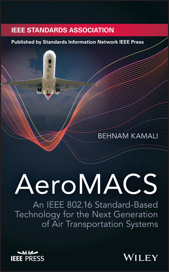 Behnam Kamali AeroMACS. An IEEE 802.16 Standard-Based Technology for the Next Generation of Air Transportation Systems