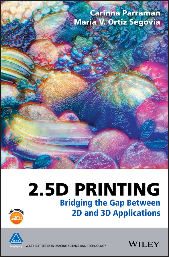 2.5D Printing. Bridging the Gap Between 2D and 3D Applications