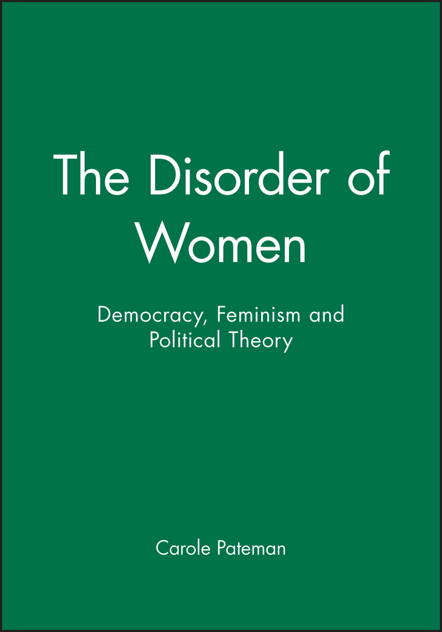 Carole Pateman The Disorder of Women. Democracy, Feminism and Political Theory цены