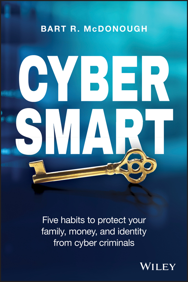 Bart McDonough R. Cyber Smart. Five Habits to Protect Your Family, Money, and Identity from Cyber Criminals nicole avery organise your family from chaos to harmony