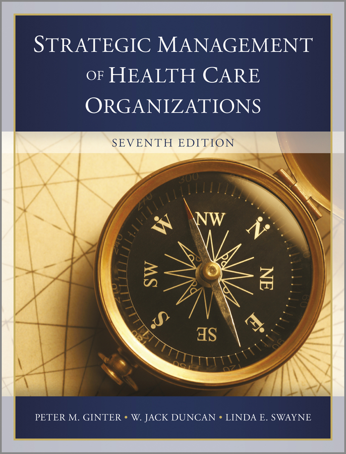 Peter Ginter M. The Strategic Management of Health Care Organizations
