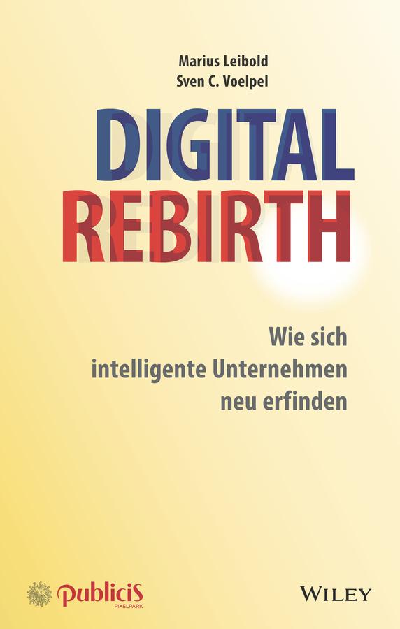 Marius Leibold Digital Rebirth. Wie sich intelligente Unternehmen neu erfinden stefanie widmann zukunftsmodell kooperation leitgedanken und erfolgskriterien für unternehmen und organisationen