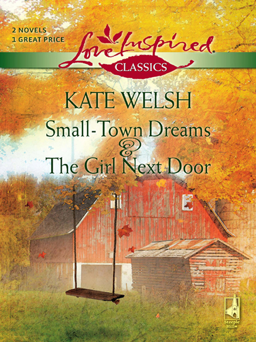 Kate Welsh Small-Town Dreams and The Girl Next Door: Small-Town Dreams / The Girl Next Door missy tippens the guy next door