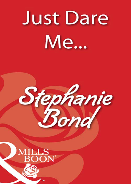Stephanie Bond Just Dare Me...