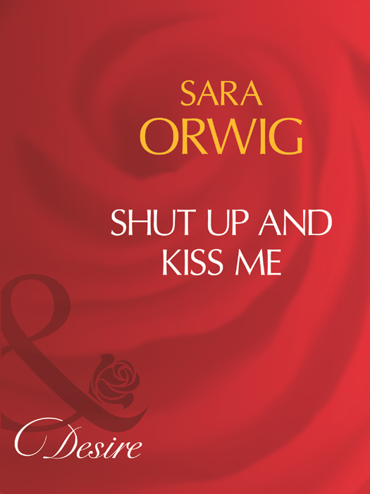 Sara Orwig Shut Up And Kiss Me dorothy elbury the officer and the lady