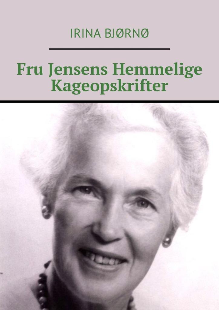 Irina Bjørnø Fru Jensens Hemmelige Kageopskrifter karin palshoj og gitte redder mary kronprinsesse af danmark