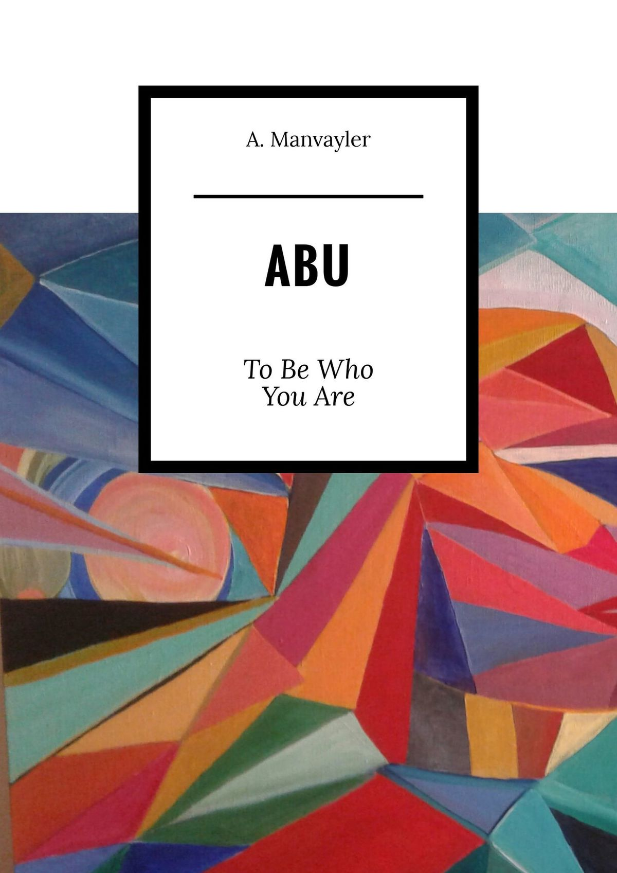 A. Manvayler Abu. To Be Who You Are the blood between us