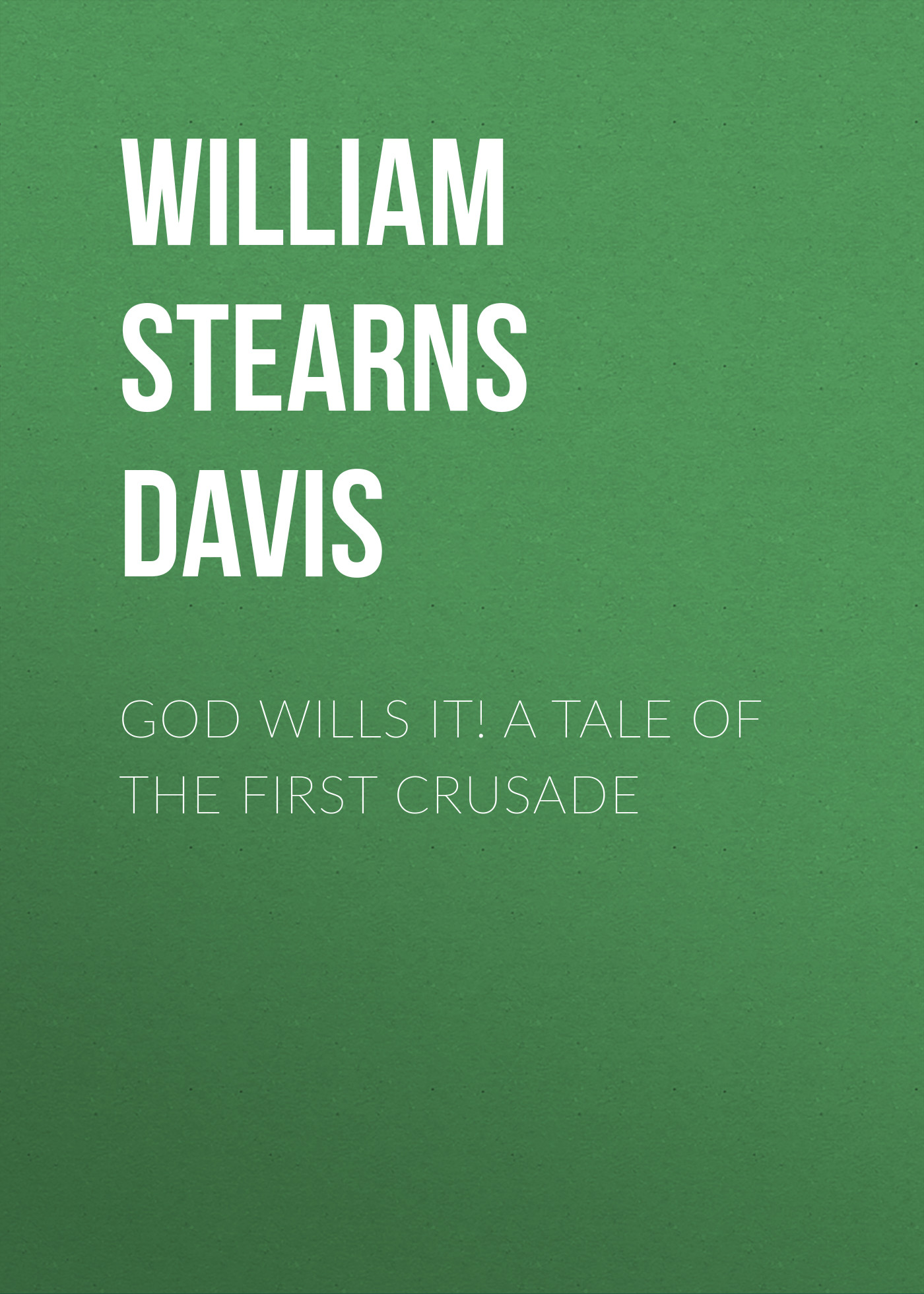 William Stearns Davis God Wills It A Tale of the First Crusade