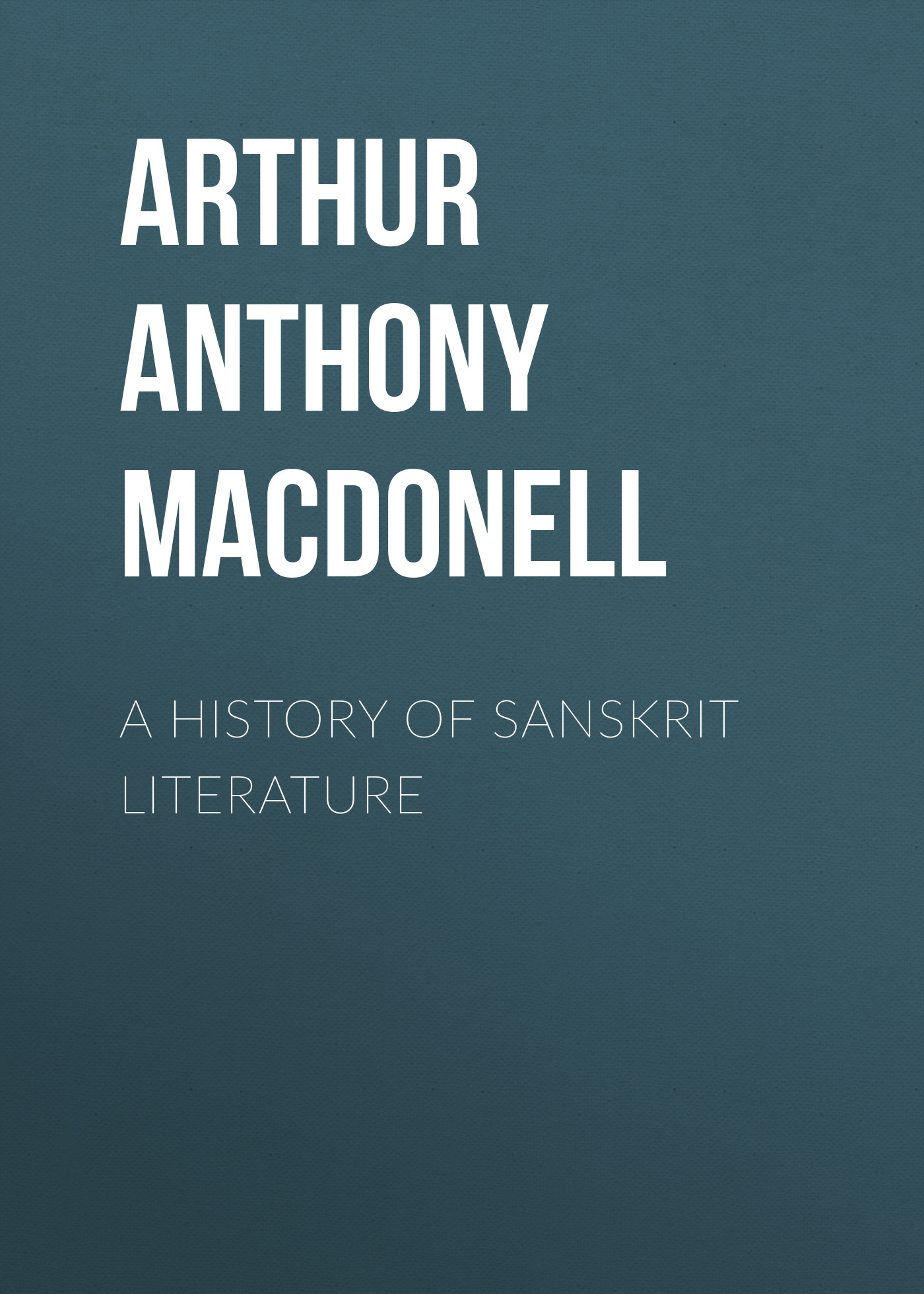 Arthur Anthony MacDonell A History of Sanskrit Literature ace anthony a peaceful summer